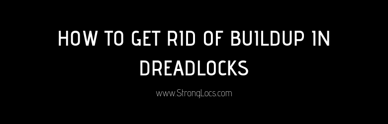 How to get rid of buildup in dreadlocks
