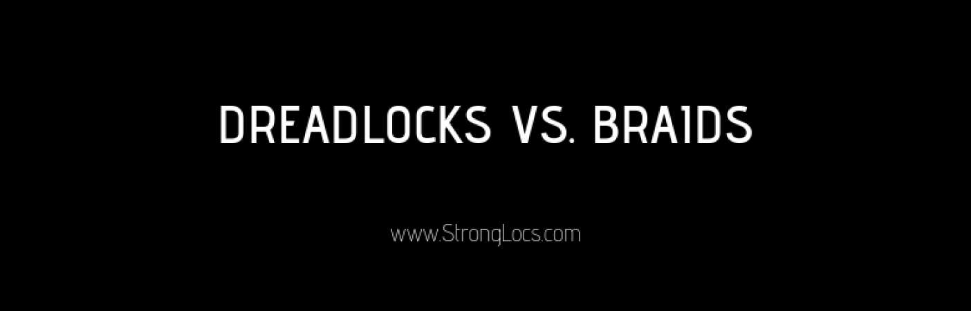 Dreadlocks vs. Braids